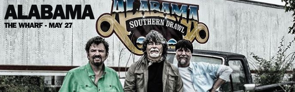 Legendary super group Alabama at The Wharf on May 27