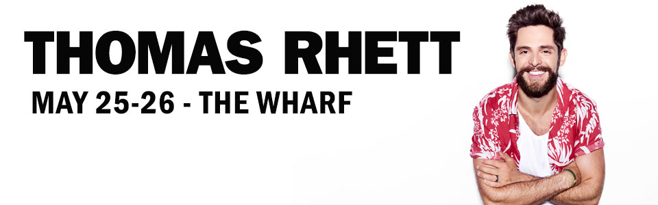 Thomas Rhett at The Wharf on May 25 & 26!